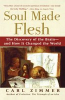 Soul Made Flesh: The Discovery of the Brain – and How it Changed the World - Carl Zimmer
