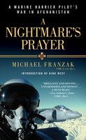 A Nightmare's Prayer: A Marine Harrier Pilot's War in Afghanistan - Michael Franzak