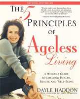 The Five Principles of Ageless Living: A Woman's Guide to Lifelong Health, Beauty, and We - Dayle Haddon
