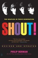 Shout!: The Beatles in Their Generation - Philip Norman