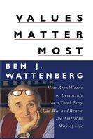 Values Matter Most - Ben J. Wattenberg