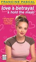 Love & Betrayal & Hold the Mayo - Francine Pascal