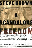 A Scandalous Freedom - Steve Brown