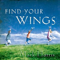 Find Your Wings - Mark R. Harris