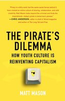 The Pirate's Dilemma: How Youth Culture Is Reinventing Capitalism - Matt Mason