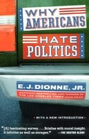 Why Americans Hate Politics - E.J. Dionne