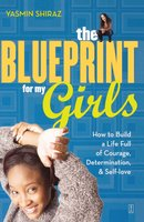 The Blueprint for My Girls: How to Build a Life Full of Courage, Determination, & Self-love - Yasmin Shiraz