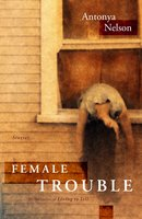 Female Trouble - Antonya Nelson