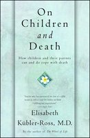 On Children and Death - Elisabeth Kübler-Ross