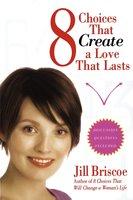 8 Choices That Create a Love That Lasts - Jill Briscoe