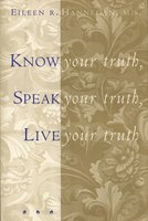 Know Your Truth, Speak Your Truth, Live Your Truth - Eileen R. Hannegan
