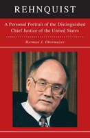 Rehnquist: A Personal Portrait of the Distinguished Chief Justice of the United States - Herman Obermayer