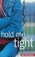 Hold Me Tight - Lorie Ann Grover