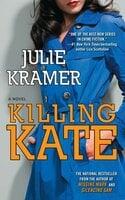 Killing Kate - Julie Kramer