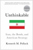 Unthinkable: Iran, the Bomb, and American Strategy - Kenneth Pollack