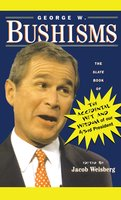 George W. Bushisms: The Slate Book of Accidental Wit and Wisdom of Our 43rd President - Jacob Weisberg