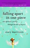 Falling Apart in One Piece: One Optimist's Journey Through the Hell of Divorce - Stacy Morrison