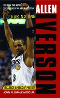 Allen Iverson: Fear no One - John N. Smallwood