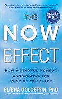 The Now Effect: How a Mindful Moment Can Change the Rest of Your Life - Elisha Goldstein