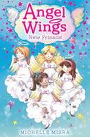 Angel Wings: New Friends - Michelle Misra