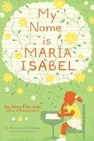 My Name Is Maria Isabel - Alma Flor Ada