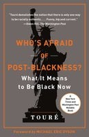 Who's Afraid of Post-Blackness?: What It Means to Be Black Now - Touré