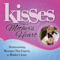 Kisses from a Mother's Heart: Heartwarming Messages that Express a Mother's Love - Howard Books