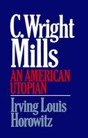 C Wright Mills An American Utopia - Irving Lewis Horowitz
