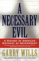A Necessary Evil: A History of American Distrust of Government - Garry Wills