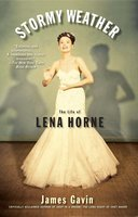 Stormy Weather: The Life of Lena Horne - James Gavin