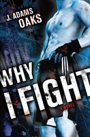 Why I Fight - J. Adams Oaks