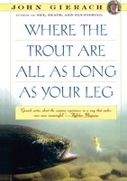 Where the Trout Are All as Long as Your Leg - John Gierach