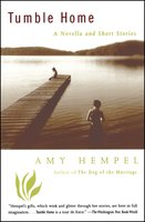 Tumble Home: A Novella and Short Stories - Amy Hempel