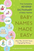 Baby Names Made Easy: The Complete Reverse-Dictionary of Baby Names - Amanda Elizabeth Barden