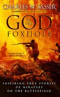 God in the Foxhole: Inspiring True Stories of Miracles on the Battlefield - Charles W. Sasser