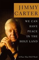 We Can Have Peace in the Holy Land - Jimmy Carter