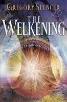 The Welkening: A Three Dimensional Tale - Gregory Spencer
