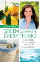 Green Goes with Everything: Simple Steps to a Healthier Life and a Cleaner Planet - Sloan Barnett