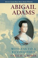 Abigail Adams: Witness to a Revolution - Natalie S. Bober