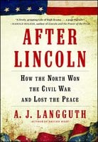 After Lincoln: How the North Won the Civil War and Lost the Peace - A.J. Langguth