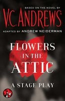 Flowers in the Attic: A Stage Play - V.C. Andrews