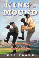 King of the Mound: My Summer with Satchel Paige - Wes Tooke