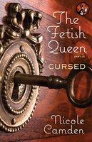 The Fetish Queen, Part Three: Cursed - Nicole Camden
