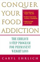 Conquer Your Food Addiction: The Ehrlich 8-Step Program for Permanent Weight Lo - Caryl Ehrlich