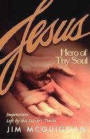 Jesus, Hero of Thy Soul - Jim McGuiggan