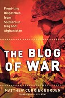The Blog of War: Front-Line Dispatches from Soldiers in Iraq and Afghanistan - Matthew Currier Burden