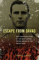 Escape From Davao: The Forgotten Story of the Most Daring Prison Break of the Pacific War - John D. Lukacs