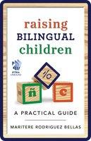 Raising Bilingual Children: A Practical Guide - Maritere Rodriguez Bellas