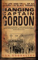 Hanging Captain Gordon: The Life and Trial of an American Slave Trader - Ron Soodalter