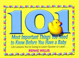 101 Most Important Things You Need to Know Before You Have a Baby - Renae Willis
